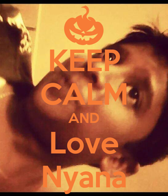 Poster: KEEP CALM AND Love Nyana