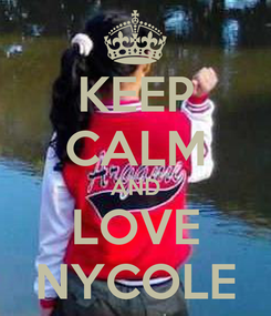 Poster: KEEP CALM AND LOVE NYCOLE