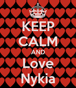 Poster: KEEP CALM AND Love Nykia