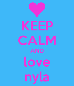Poster: KEEP CALM AND love nyla