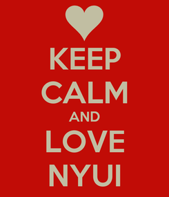 Poster: KEEP CALM AND LOVE NYUI