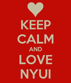 Poster: KEEP CALM AND LOVE NYUI