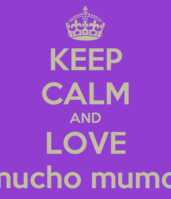 Poster: KEEP CALM AND LOVE o mucho mumcho