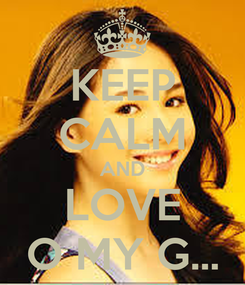 Poster: KEEP CALM AND LOVE O MY G...