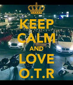 Poster: KEEP CALM AND LOVE O.T.R