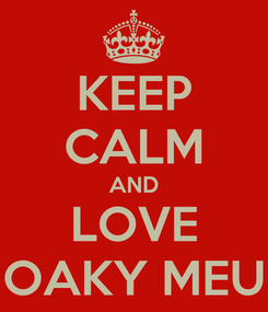 Poster: KEEP CALM AND LOVE OAKY MEU