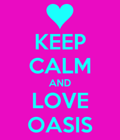 Poster: KEEP CALM AND LOVE OASIS