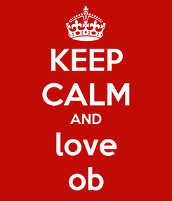 Poster: KEEP CALM AND love ob