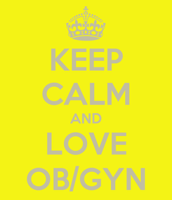 Poster: KEEP CALM AND LOVE OB/GYN