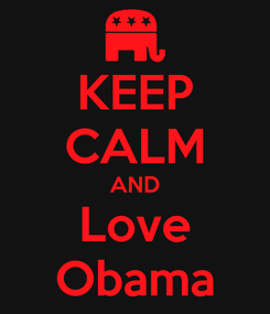 Poster: KEEP CALM AND Love Obama
