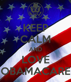 Poster: KEEP CALM AND LOVE OBAMACARE