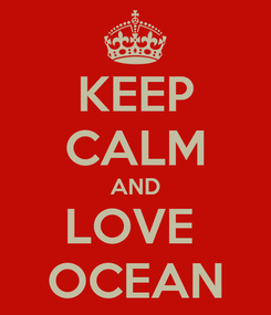 Poster: KEEP CALM AND LOVE  OCEAN