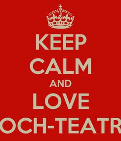 Poster: KEEP CALM AND LOVE OCH-TEATR
