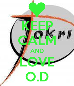 Poster: KEEP CALM AND LOVE O.D