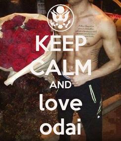 Poster: KEEP CALM AND love odai