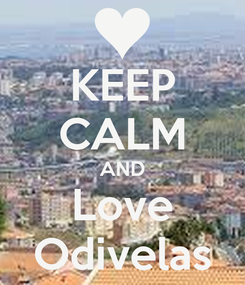 Poster: KEEP CALM AND Love Odivelas