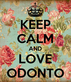 Poster: KEEP CALM AND LOVE ODONTO