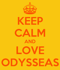 Poster: KEEP CALM AND LOVE ODYSSEAS