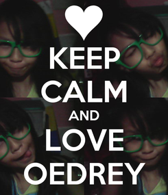 Poster: KEEP CALM AND LOVE OEDREY