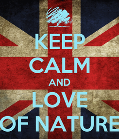 Poster: KEEP CALM AND LOVE OF NATURE