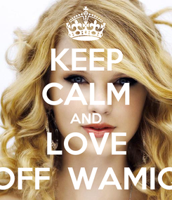 Poster: KEEP CALM AND LOVE OFF  WAMIQ