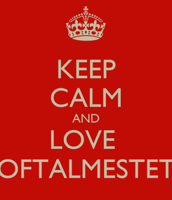 Poster: KEEP CALM AND LOVE  OFTALMESTET