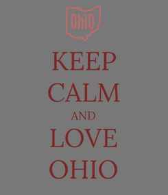 Poster: KEEP CALM AND LOVE OHIO