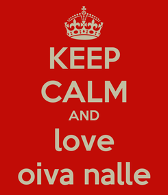 Poster: KEEP CALM AND love oiva nalle