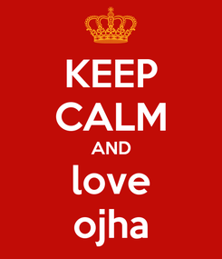 Poster: KEEP CALM AND love ojha