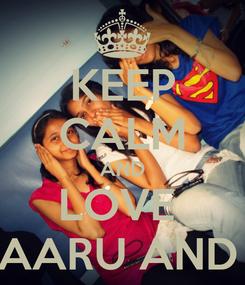 Poster: KEEP CALM AND LOVE  OJU AARU AND URVI