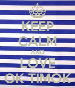 Poster: KEEP CALM AND LOVE OK TIMOK