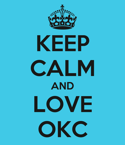 Poster: KEEP CALM AND LOVE OKC