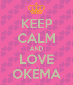 Poster: KEEP CALM AND LOVE OKEMA