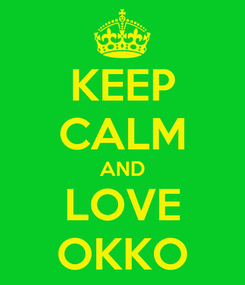 Poster: KEEP CALM AND LOVE OKKO