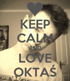Poster: KEEP CALM AND LOVE OKTAŚ