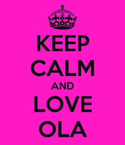 Poster: KEEP CALM AND LOVE OLA