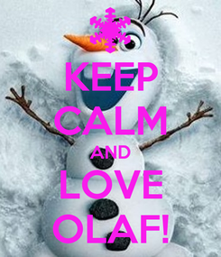 Poster: KEEP CALM AND LOVE OLAF!
