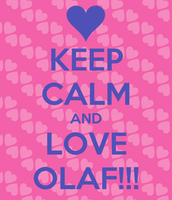 Poster: KEEP CALM AND LOVE OLAF!!!
