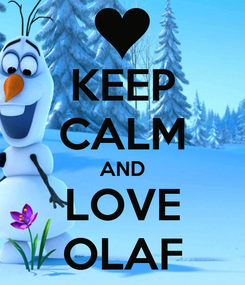 Poster: KEEP CALM AND LOVE OLAF