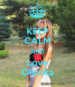 Poster: KEEP CALM AND Love Olecika