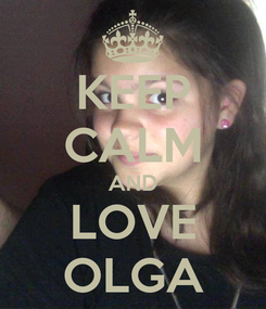 Poster: KEEP CALM AND LOVE OLGA