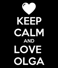 Poster: KEEP CALM AND LOVE  OLGA