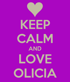 Poster: KEEP CALM AND LOVE OLICIA