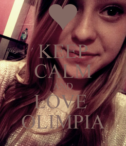 Poster: KEEP CALM AND LOVE  OLIMPIA