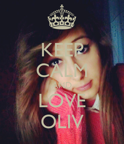 Poster: KEEP CALM AND LOVE OLIV