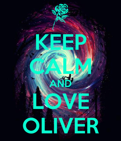 Poster: KEEP CALM AND LOVE OLIVER