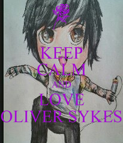 Poster: KEEP CALM AND LOVE OLIVER SYKES