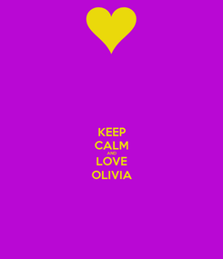 Poster: KEEP CALM AND LOVE OLIVIA