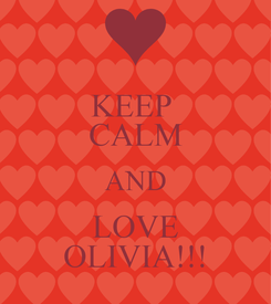 Poster: KEEP  CALM AND LOVE OLIVIA!!!