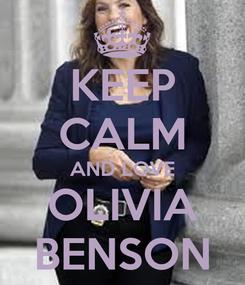 Poster: KEEP CALM AND LOVE OLIVIA BENSON
